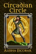 Circadian Circle (The Gray Tower Trilogy, #3) ebook by Alesha Escobar