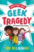 Happyville High: Geek Tragedy ebook by Tom McLaughlin