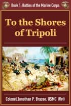 To The Shores of Tripoli ebook by Jonathan P. Brazee