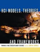 HCI Models, Theories, and Frameworks ebook by John M. Carroll