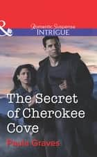 The Secret of Cherokee Cove (Mills & Boon Intrigue) (Bitterwood P.D., Book 5) ebook by Paula Graves