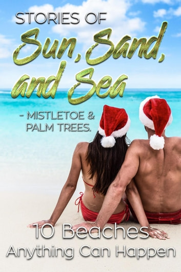 Stories of Sun, Sand & Sea: Mistletoe and Palm Trees ebook by Cherime MacFarlane,Valerie J. Clarizio,PJ Fiala,Lilian Roberts,Nicole Sorrell,Stephany Tullis,Angel Sefer,P.j. MacLayne,Sybil Shae,Judith Lucci