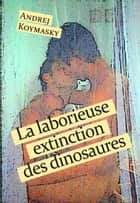 La laborieuse extinction des dinosaures ebook by Andrej Koymasky