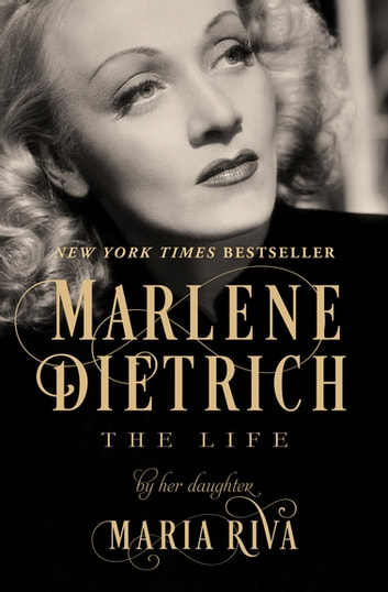 Marlene Dietrich - The Life ebook by Maria Riva