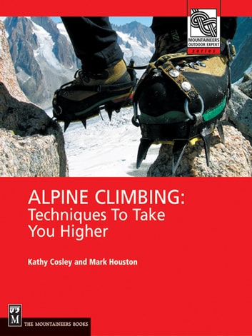 Alpine Climbing - Techniques to Take You Higher ebook by Mark Houston