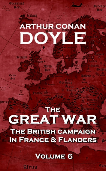 The Great War - The British Campaign in France and Flanders ebook by Arthur Conan Doyle
