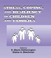 Stress, Coping, and Resiliency in Children and Families ebook by E. Mavis Hetherington,Elaine A. Blechman