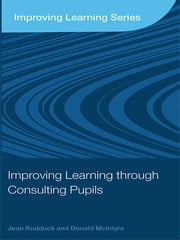 Improving Learning through Consulting Pupils ebook by Jean Rudduck,Donald McIntyre