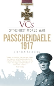 VCs of the First World War: Passchendaele 1917 ebook by Stephen Snelling