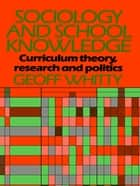 Sociology and School Knowledge ebook by Geoff Whitty