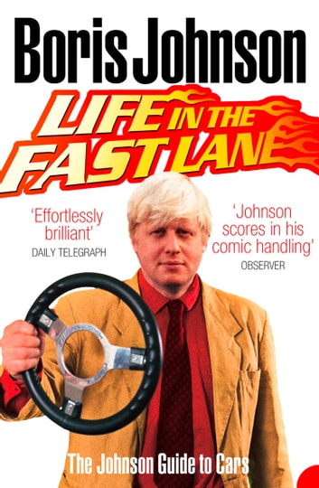 Life in the Fast Lane: The Johnson Guide to Cars ebook by Boris Johnson