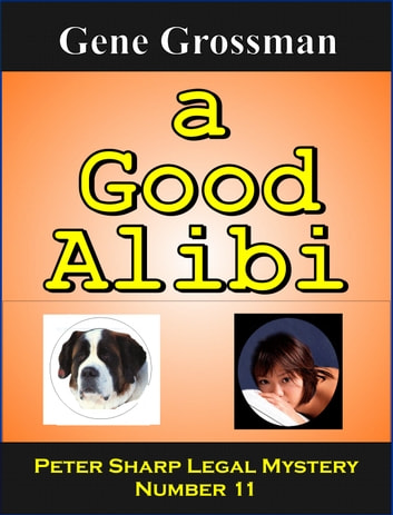 A Good Alibi: Peter Sharp Legal Mystery # 11 ebook by Gene Grossman