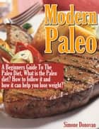Modern Paleo Book 1: A Beginners Guide to the Paleo Diet ebook by Simone Donovan