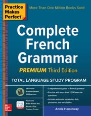 Practice Makes Perfect: Complete French Grammar, Premium Third Edition ebook by Annie Heminway