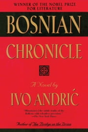 Bosnian Chronicle - A Novel ebook by Ivo Andric