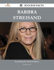 Barbra Streisand 85 Success Facts - Everything you need to know about Barbra Streisand ebook by Kimberly Fuller
