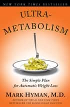 Ultrametabolism - The Simple Plan for Automatic Weight Loss eBook by Mark Hyman, M.D.