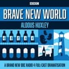 Brave New World - A BBC Radio 4 full-cast dramatisation audiobook by Aldous Huxley