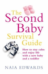 The Second Baby Survival Guide - How to stay calm and enjoy life with a new baby and a toddler ebook by Naia Edwards