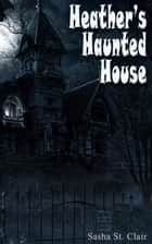 Heather's Haunted House ebook by Sasha St. Clair