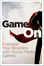 Game On - Energize Your Business with Social Media Games ebook by Jon Radoff