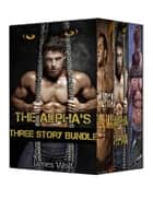 The Alpha's Bundle 1 - The Alpha's, #8 ebook by James Wolf