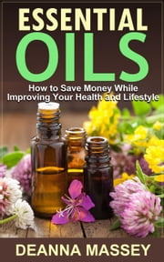 Essential Oils ebook by Deanna Massey