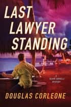 Last Lawyer Standing ebook by Douglas Corleone