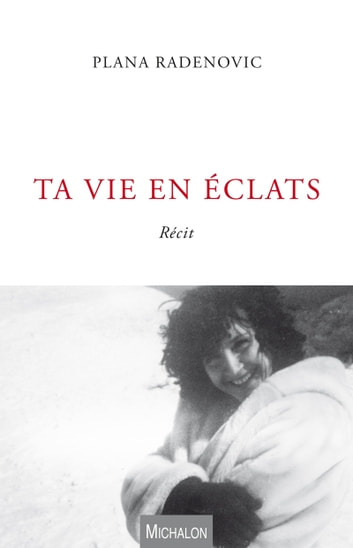 Ta vie en éclats ebook by Plana Radenovic