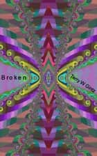 Broken ebook by Terry W. Gintz