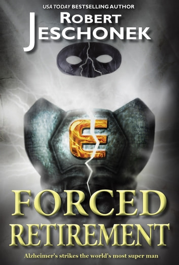 Forced Retirement - A Superhero Story ebook by Robert Jeschonek