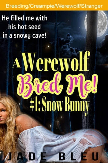 A Werewolf Bred Me! #1: Snow Bunny ebook by Jade Bleu