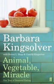 Animal, Vegetable, Miracle - Our Year of Seasonal Eating ebook by Barbara Kingsolver