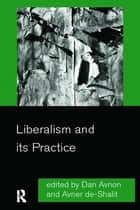 Liberalism and its Practice ebook by Dan Avnon, Avner De-Shalit