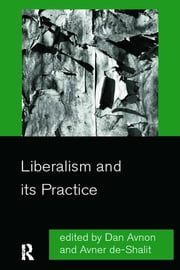 Liberalism and its Practice ebook by Dan Avnon,Avner De-Shalit
