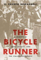 The Bicycle Runner - A Memoir of Love, Loyalty, and the Italian Resistance ebook by G. Franco Romagnoli