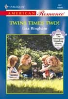 Twins Times Two! (Mills & Boon American Romance) ebook by Lisa Bingham