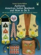 Authentic American Indian Beadwork and How to Do It ebook by Pamela Stanley-Millner