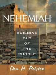 Nehemiah - Building out of the Rubble ebook by Don H. Polston