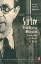 Sartre devant la presse d'Occupation - Le dossier critique des Mouches et Huis clos ebook by Ingrid Galster