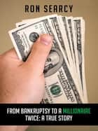 From Bankruptsy to a Millionaire - Twice: a True Story ebook by Ron Searcy