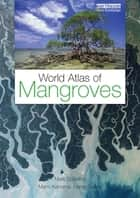 World Atlas of Mangroves ebook by Mark Spalding