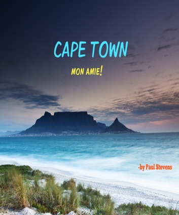 Cape Town Mon Amie! ebook by Paul Stevens