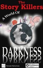 A World of Darkness ebook by The Story Killers