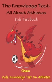 The Knowledge Test All About Athletes: Kids Test Book ebook by Sham