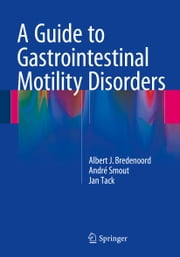A Guide to Gastrointestinal Motility Disorders ebook by Albert J. Bredenoord,André Smout,Jan Tack