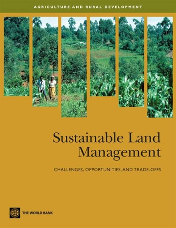 Sustainable Land Management: Challenges, Opportunities, And Trade-Offs eBook by World Bank