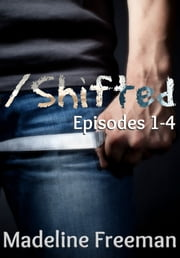 Shifted: Episodes 1-4 Omnibus ebook by Madeline Freeman