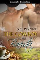 The Cowboy and the Barista ebook by S. C. Wynne