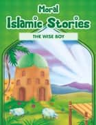 Moral Islamic Stories - The Wise Boy ebook by Portrait Publishing